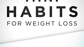 414L23CrmiL 333x188 - Mini Habits for Weight Loss: Stop Dieting. Form New Habits. Change Your Lifestyle Without Suffering.