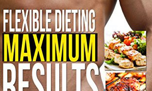 512PK1jQvYL 313x188 - Diet: Flexible Dieting Maximum Results: The Ultimate Guide On How Flexible Dieting Can Build A Bigger, Leaner and Stronger You (Diet, Weight Loss, Fat ... Weight Loss Motivation, Stronger, Shred)