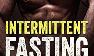 513MVGYuCkL 313x188 - INTERMITTENT FASTING: The quickest way to sculpt lean muscle, lose weight fast, and feel incredible (Weight loss, Fat loss, fasting for beginners, fasting diet, 2016)