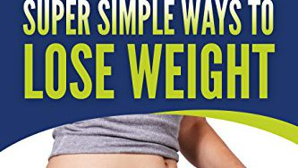 51ATHw9INkL 333x188 - Weight Loss: 100 Super Simple Ways To Lose Weight: How To Lose Weight In Your Everyday Life Without Going To The Gym