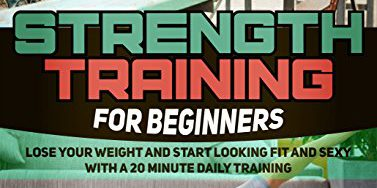 51ELiv5B DL 377x188 - Weight Loss: 8 Surprisingly Effective Ways to Train Your Strength and Start Looking Fit and Sexy (strength training for beginners books, strength training for fat loss, strength training for women)