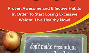 51EthsnOodL 313x188 - Weight Loss: Proven Awesome and Effective Habits in order to Start Losing Excessive Weight. Live Healthy Now! (Healthy Lifestyle, Ideal Weight, Fat Loss, Overeating Book 1)
