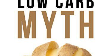 51IAv3QZXuL 376x188 - The Low Carb Myth: Free Yourself from Carb Myths, and Discover the Secret Keys That Really Determine Your Health and Fat Loss Destiny