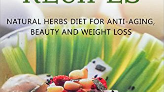 51MnraB6xWL 333x188 - Forever Young Herbal Recipes: Natural Herbs Diet for Anti-Aging, Beauty and Weight Loss