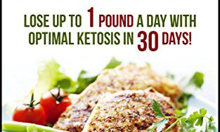 51NtIqVQMdL 313x188 - Ketosis Diet: 30 Day Plan for Optimal, Super-Effective Fat Loss with Ketogenic Diet (Keto, Ketogenic Diet, Fat Loss, Weight Loss, Paleo Diet)