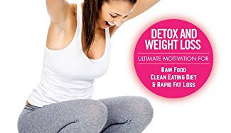 51Si0HoqGpL 325x188 - Weight Loss Diet: Detox, and Weight Loss - Ultimate Motivation for: Raw Food, Clean Eating Diet, & Rapid Fat Loss (Low Carb Weight Loss, Smoothies for ... Diet, Green Smoothie Clense Book 1)