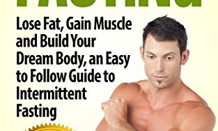 51YOBrm8B5L 313x188 - Intermittent Fasting: Lose Fat, Gain Muscle and Build Your Dream Body, an Easy to Follow Guide to Intermittent Fasting (Weight Loss, bodybuilding, diet, fat loss, gain muscle)