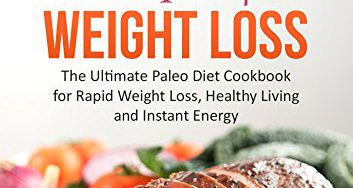 51hbKJVfq9L 353x188 - Paleo Diet Recipes for Weight Loss: The Ultimate Paleo Diet Cookbook for Rapid Weight Loss, Healthy Living and Instant Energy (Paleo Diet Guide)