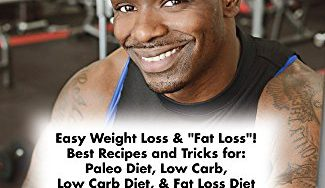 """51jE6e x gL 325x188 - Lose Weight: Easy Weight Loss & """"Fat Loss""""! Best Recipes And Tricks For: Paleo Diet, Low Carb, Low Carb Diet, & Fat Loss Diet (Low Carb Weight Loss, Paleo ... Fat, Caveman Diet, Rapid Fat Loss Book 1)"""