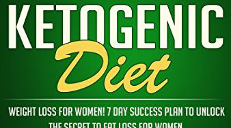 51lBsyPP05L 338x188 - Ketogenic Diet: Weight Loss For Women! 7 Day Success Plan to Unlock the Secret to Fat Loss for Women