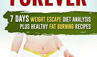 51zNF6ECPqL 320x188 - Fat Loss Forever: 7 Days Weight Escape Diet Analysis Plus Healthy Fat Burning Recipes (Weight Loss Hacks: Step-by-Step Lose Weight Fast in 7 Days, Live Energized & Healthy Book 3)