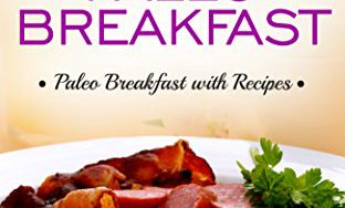 51zdnraZYSL 312x188 - Paleo Diet Breakfast: Start Your Day with the Healthy Paleo Breakfast. Paleo Breakfast with Recipes! ( Paleo Diet, Fat Loss, Weight Loss, Health, Belly Fat)