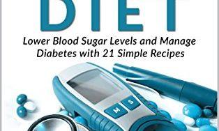 51SeRT0bhvL 314x188 - Blood Sugar Diet: Lower Blood Sugar Levels And Manage Diabetes With 21 Simple Recipes (Blood Sugar, Blood Sugar Diet, Weight Loss, Fat Loss, Diabetic Cookbook, Lower Blood Sugar)