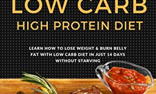 51PVOjpijkL 313x188 - Low Carb: Ultimate 14 Days Plan For Weight Loss With Low Carb High Protein Diet (Burn Fat, Belly Fat Reduction, Lean Body, Healthy Cooking,  Weight Loss ... Fat Loss, Low Carbohydrate, High Protein)