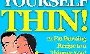 51ovFdUZHlL 313x188 - Eat Yourself Thin! : 21 Fat Burning Recipe to a Thinner You! (Lose Weight Fast, Slimming diet, Cleansing, Detox Diet,Eat Fat Lose Weight)