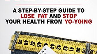 51l1Yo9vR L 333x188 - Fat Loss: A Step-by-Step Guide To Lose Fat And Stop Your Health From Yo-Yoing: Reclaim Your Health, Rebuild Your Metabolism, Burn Fat and Lose Weight (Lean Healthy Body Series Book 1)